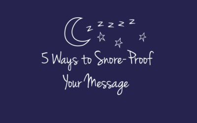 5 Ways to Snore-Proof Your Message
